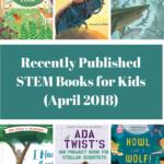 Recently Published STEM Books for Kids (April 2018)