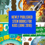 Newly Published STEM Books for Kids (June 2018)